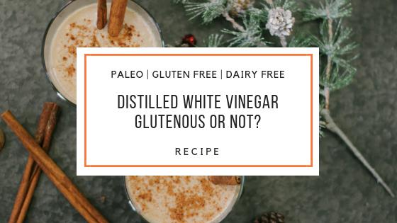 distilled white vinegar_Snackin Free_Blog